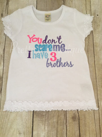 You don't scare me... I have 3 brothers can be customized - Pretty's Bowtique