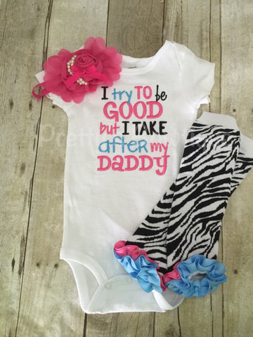 I Try to Be Good But I Take After My Daddy Baby Girl Embroidered Bodysuit, Headband & Legwarmers Set••SALE•• - Pretty's Bowtique