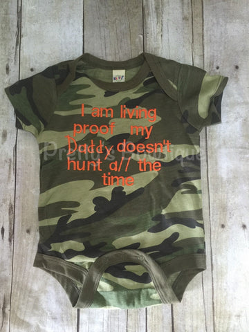 I'm living proof my daddy doesn't hunt all the time camo bodysuit or t shirt can customize colors •••SALE••••