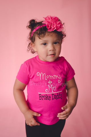 Girls t shirt ir bodysuit - Mommy + Me = broke daddy shirt or bodysuit - Pretty's Bowtique