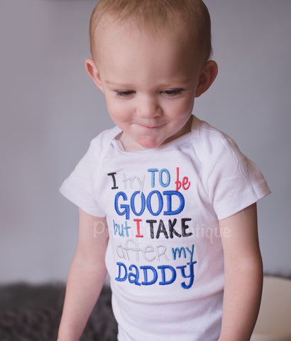 Boys bodysuit or shirt - I try to be good but I take after my daddy bodysuit or shirt - Pretty's Bowtique
