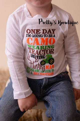 Big brother announcement shirt One day i'm going to be a Camo wearing Tractor driving hunting man but for now I am going to be a BIG BROTHER - Pretty's Bowtique