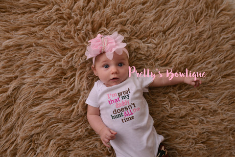 Baby Girls -- Little Girl -- I'm proof that my DADDY doesn't hunt all the time. Shirt or bodysuit - Pretty's Bowtique