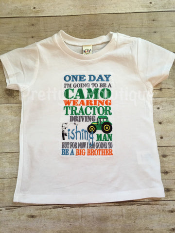 Big brother announcement shirt One day i'm going to be a Camo wearing Tractor driving fishing man but for now I am going to be a BIG BROTHER - Pretty's Bowtique