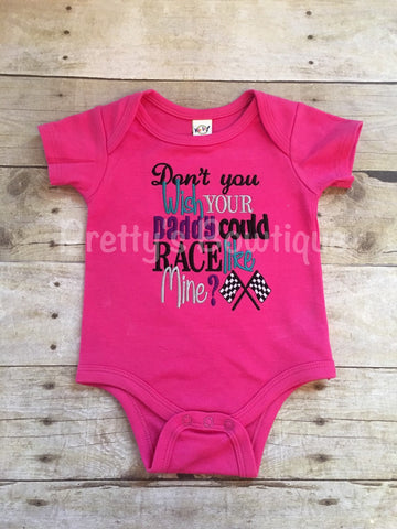 Don't you  wish your daddy could race like mine? bodysuit Can customize colors - Pretty's Bowtique
