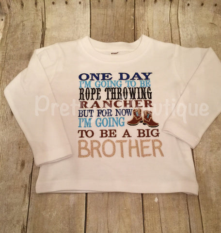 Big brother announcement shirt One day i'm going to be a rope throwning rancher but for now I am go - Pretty's Bowtique