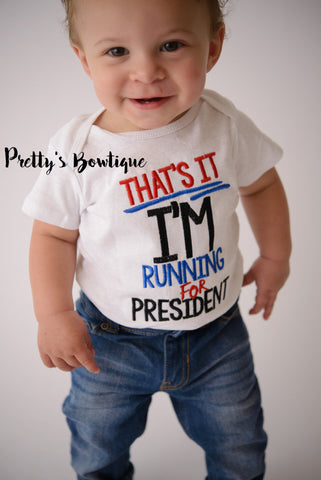 That's It I'm running for President Shirt-- Baby Bodysuit-- Republican Shirt -- Democrat Shirt -- Election Shirt -- Can be made for Girls