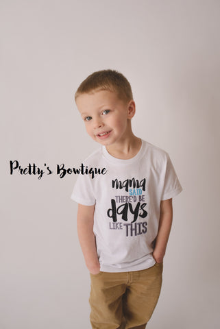 Mama Said There D Be Days Like This Boys T Shirt Bodysuit Kids T Shirts Or Bodysuit Mommy S Boy Momma S Boy Shirt Pretty 39 S Bowtique