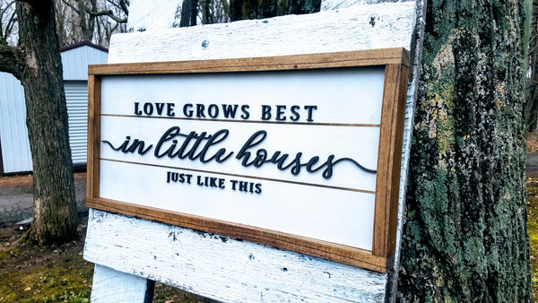 Love Grows Best in Little Houses Just Like This Raised Lettering Farmhouse Sign with Shiplap