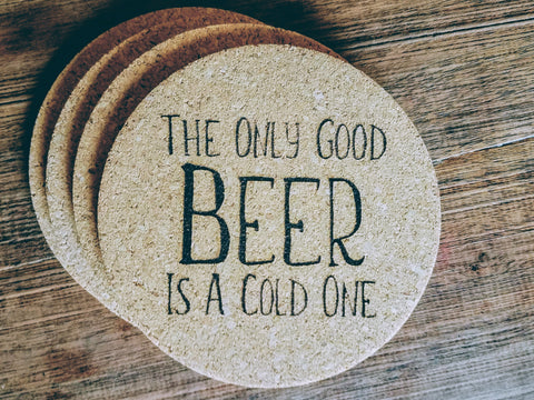 The Only Good Beer is a Cold One | Set of 4 Round Cork Coasters