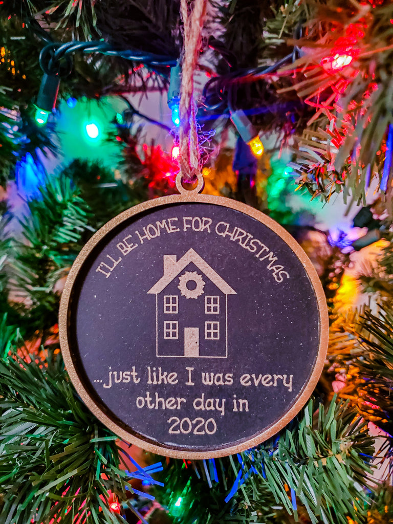 Funny 2020 Christmas Ornament | I'll Be Home for Christmas