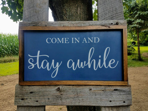 Come In and Stay Awhile Farmhouse Sign | Painted Wood Sign