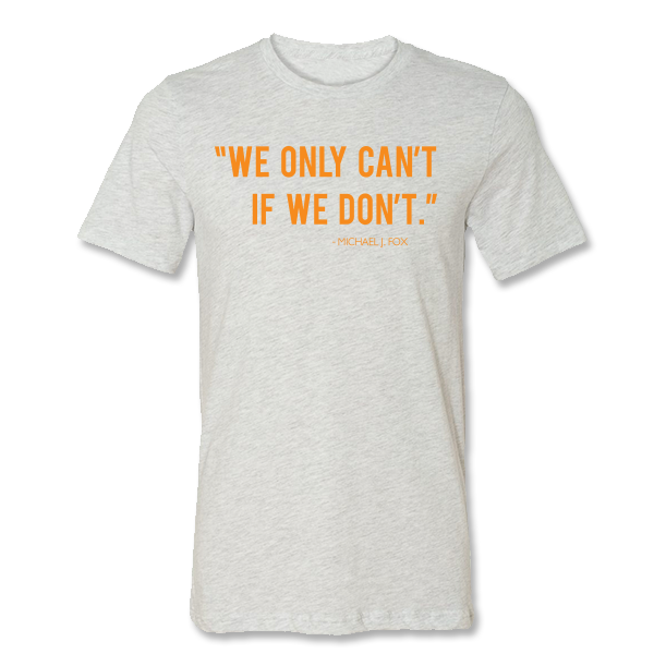 """We Only Can't if We Don't"" Michael J. Fox Quote Tee - Ash Grey"