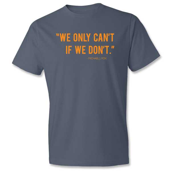 """We Only Can't if We Don't"" Michael J. Fox Quote Tee - Lake Blue"