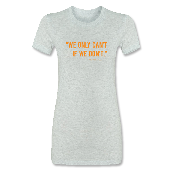 """We Only Can't if We Don't"" Michael J. Fox Quote Ladies Tee - Ash Grey"