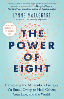 The Power of Eight: Harnessing the Miraculous Energies of a Small Group to Heal Others, Your Life, and the World Image