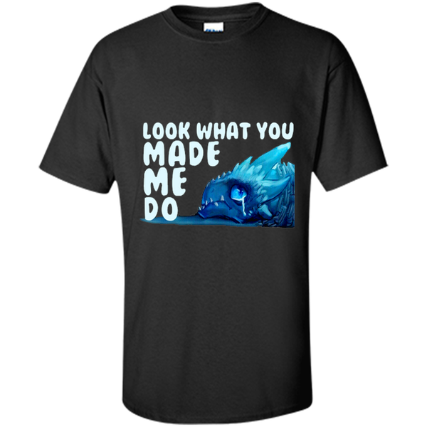 look what you made me do  game of thrones Game Of Thrones Shirt