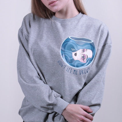 Don't Let Me Drown Sweatshirt - Fouxx.com