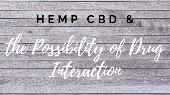 Hemp CBD & The Possibility of Drug Interaction