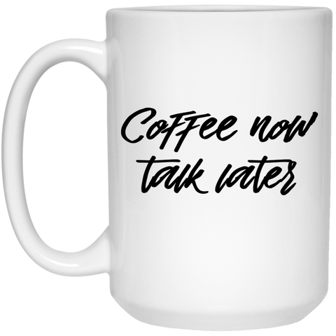 Mug - 15oz - Coffee now talk later