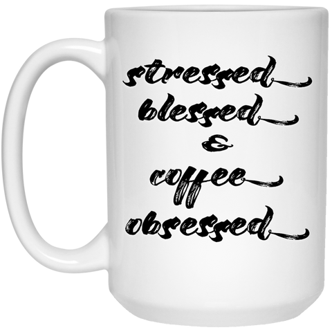 Mug - 15oz - Stressed, blessed and coffee obsessed