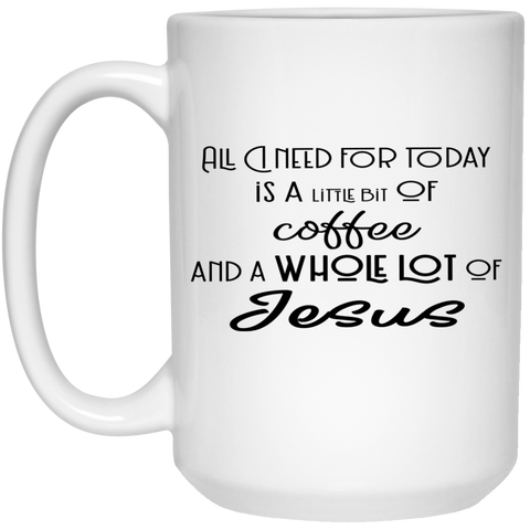 Mug - 15oz - A little bit of coffee and a whole lot of Jesus