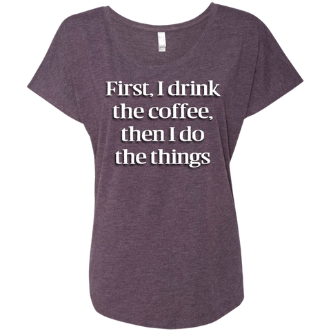 Next Level Ladies Triblend Dolman Sleeve - First I drink the coffee then I do the things