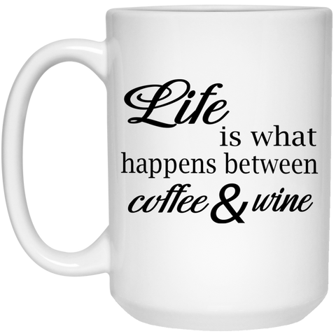 Mug - 15oz  - Life is what happens between coffee and w.ne