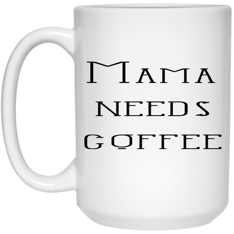 Mug - 15oz - Mama needs coffee