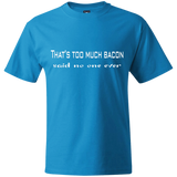 Hanes Beefy Graphic T - That's too much bacon said no one ever