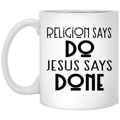 11 oz. Mug - Religion says do Jesus says done