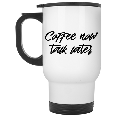 Travel Mug- Coffee now, talk later