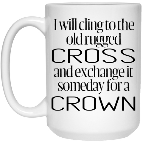 Mug   15oz   I Will Cling To The Old Rugged Cross