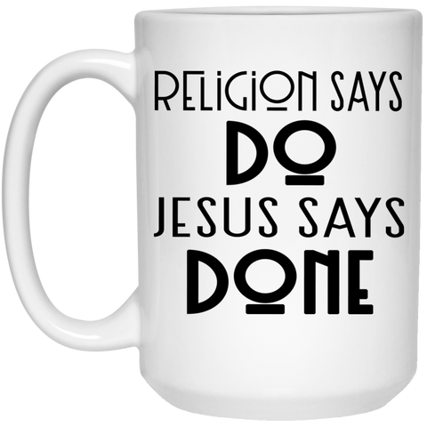 Mug - 15oz - Religion says do Jesus says done