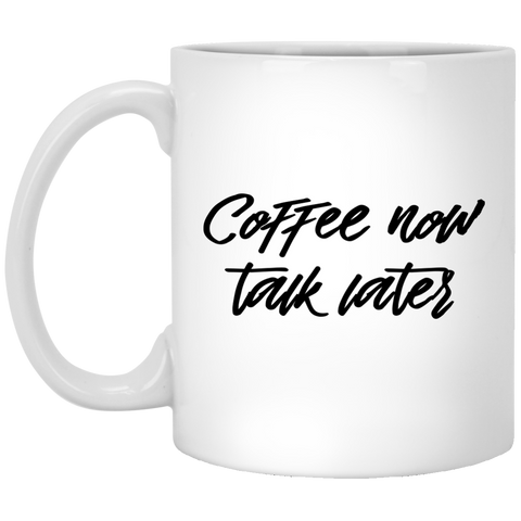11 oz. Mug - Coffee now talk later