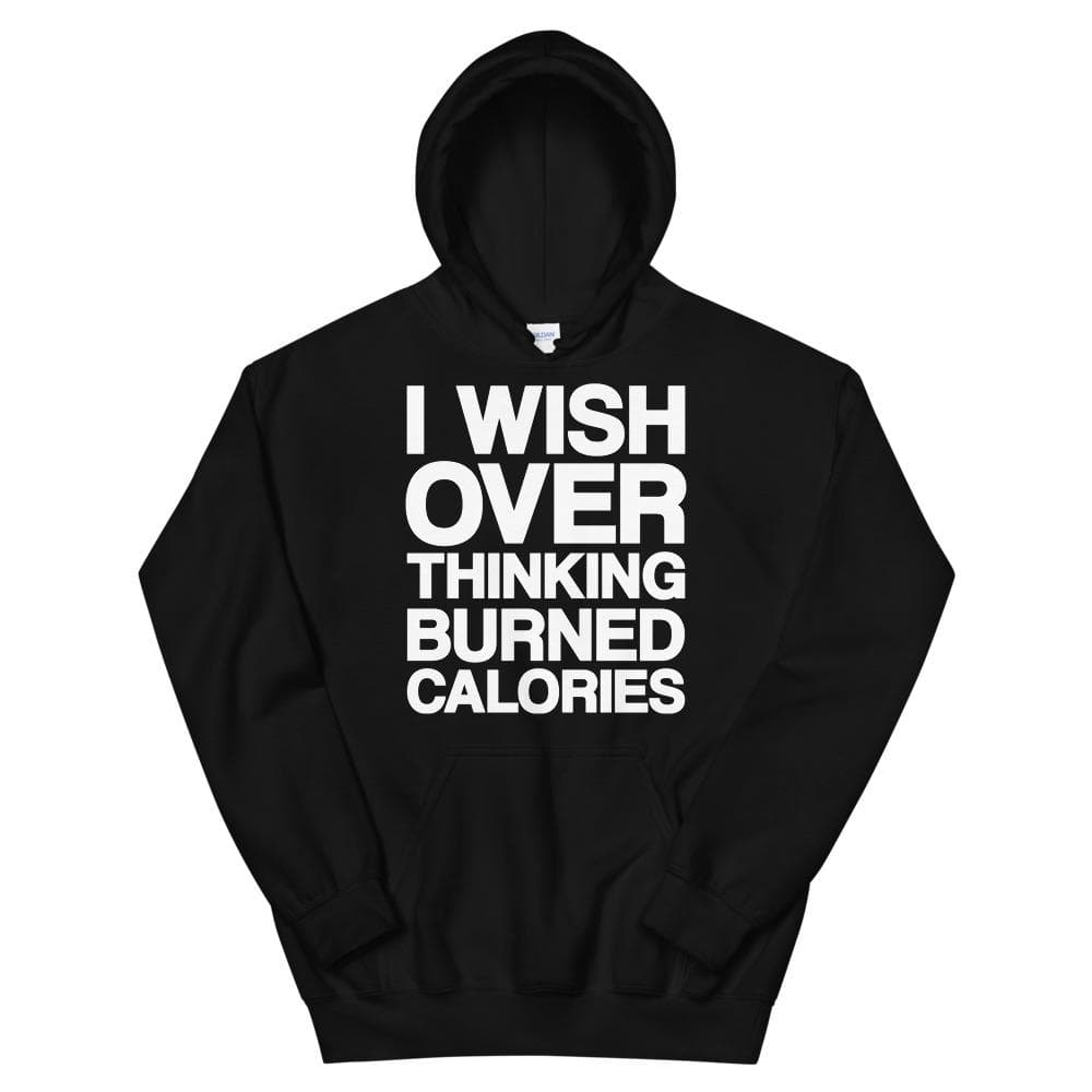 I Wish Over Thinking Burned Calories  Unisex Hoodie