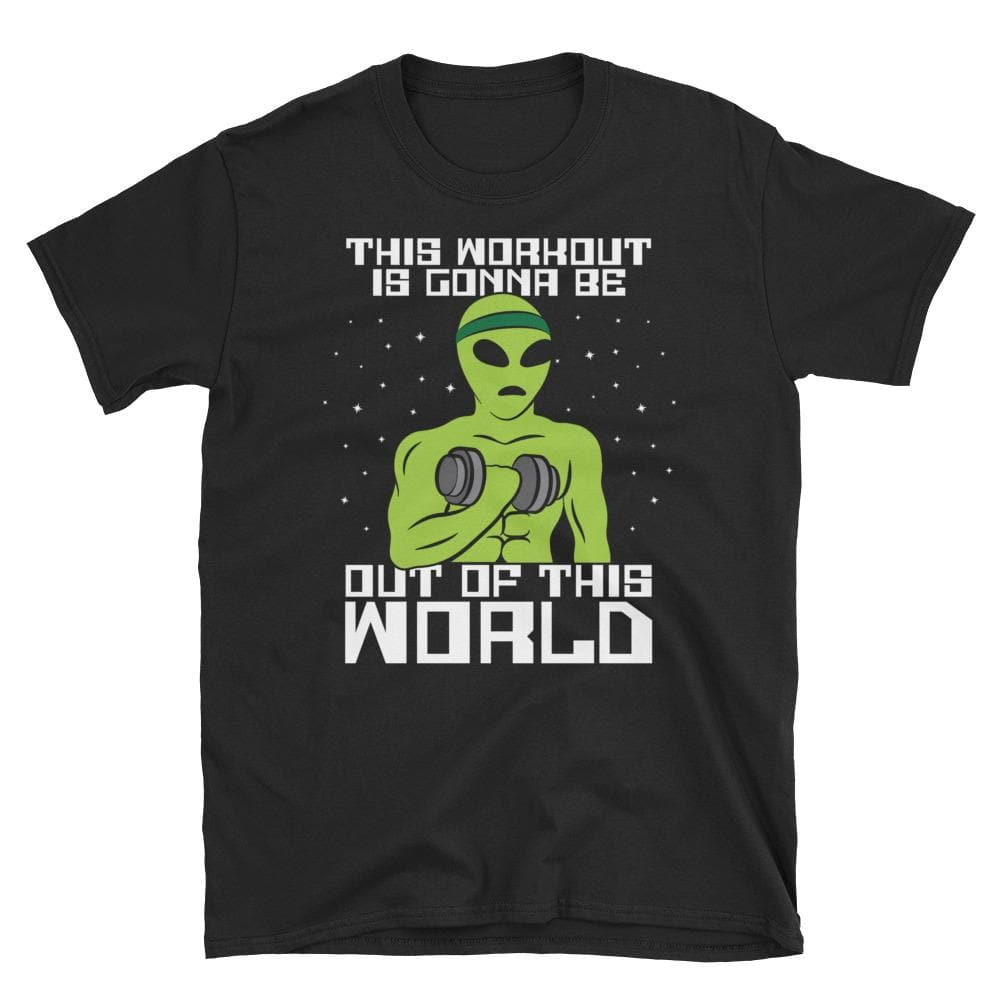 This Workout Is Gonna Be Out Of This World  Unisex T-Shirt