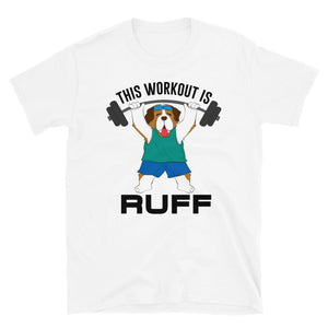 This Workout Is Ruff Unisex T-Shirt