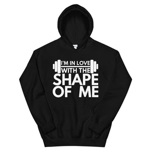 I'm In Love With The Shape Of Me Unisex Hoodie