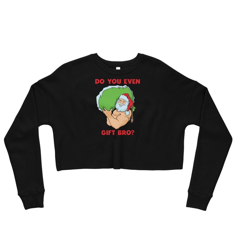 Do You Even Gift Bro Crop Sweatshirt