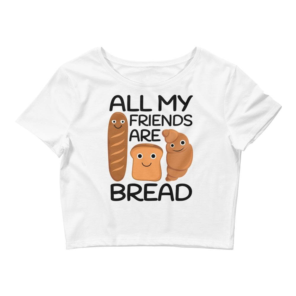 All My Friends Are Bread Crop Tee- READY TO SHIP!