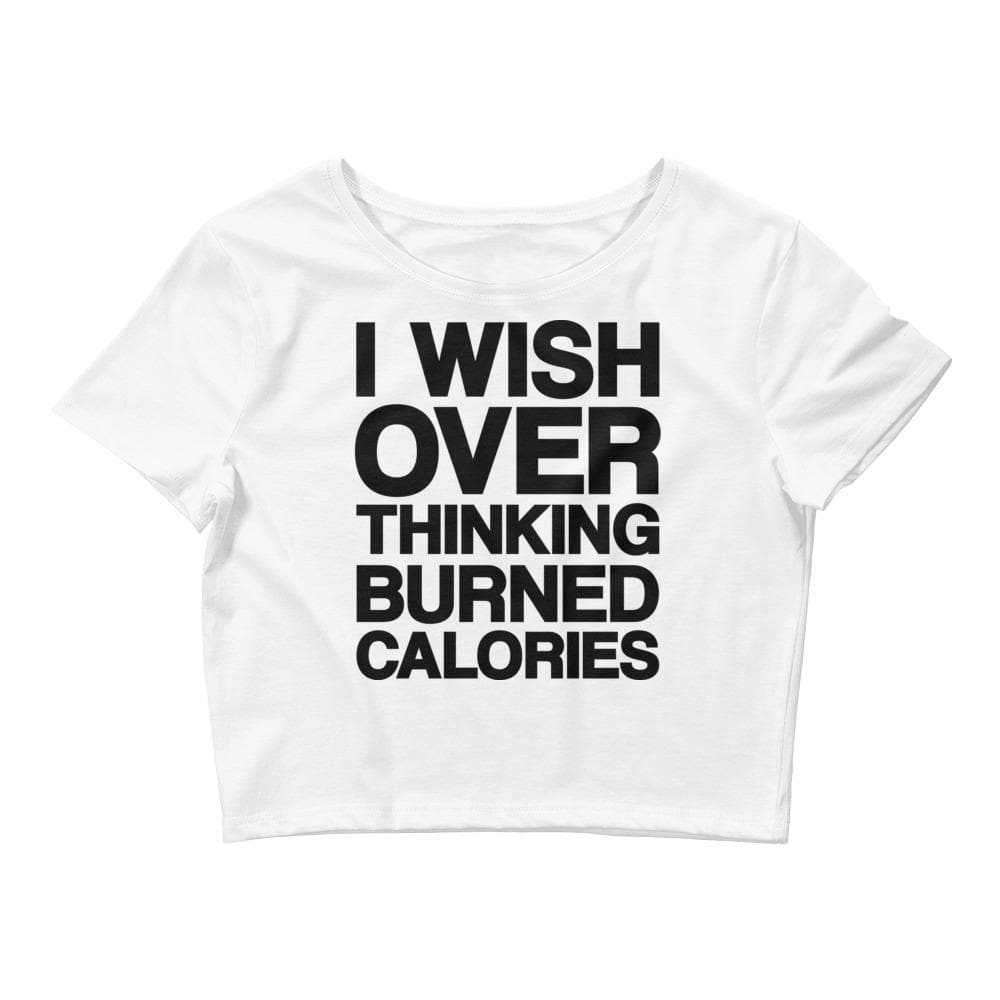 I Wish Over Thinking Burned Calories Crop Tee