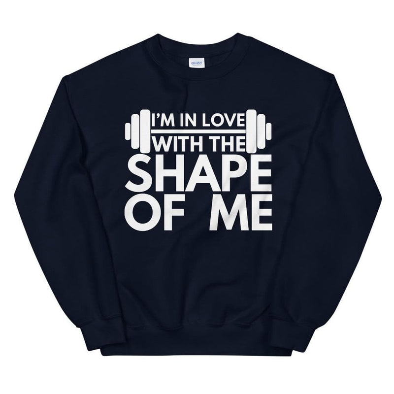 I'm In Love With The Shape Of Me Unisex Sweatshirt