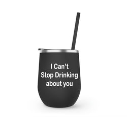 I Can't stop Drinking about you - Winesize Tumbler