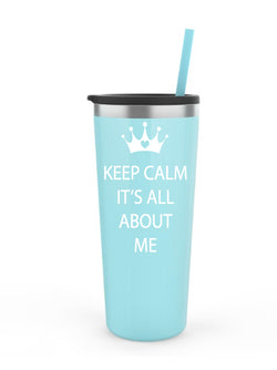 Keep Calm, it's all about ME - Tall Tumbler