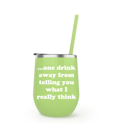 One Drink Away - Winesize Tumbler