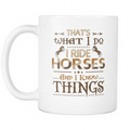 I Ride Horses And I Know Things Mug - MyUnistyles
