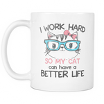 I work hard to my cat can have a better life Mug - MyUnistyles