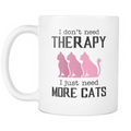 I don't need therapy. I just need more cats T-shirt Mug - MyUnistyles