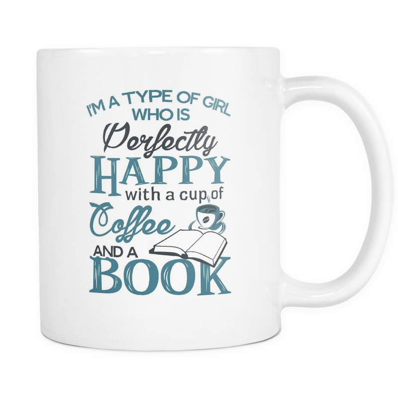 I'm a type of girl who is perfectly happy with a cup of coffee and a book Mug - MyUnistyles